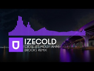 IZECOLD - Close (ft.  Molly Ann) [Brooks Remix] [Free Download]