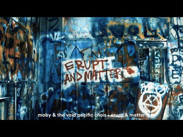 Moby The Void Pacific Choir - Erupt Matter 2017