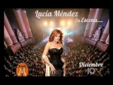 LUCIA MENDEZ  LA QUE MAS TE HA QUERIDO EN CONCIERTO EN ESCENA