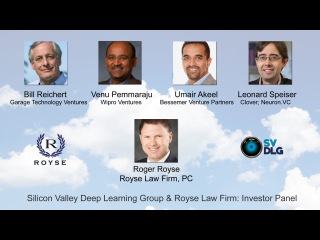 Deep Learning Investor Panel: Silicon Valley Deep Learning Group & Royse Law Firm