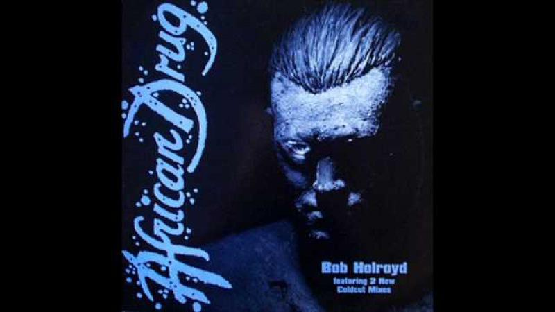 Bob Holroyd African Drug Original Mix