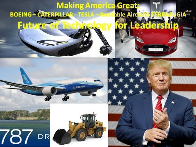 MAKING AMERICA GREAT: BOEING - CATERPILLAR - TESLA - Roadable Aircrafts TERRAFUGIA