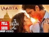 Ik Vaari Aa Full Song - Raabta - Sushant Singh Rajput & Kriti Sanon - Pritam Arijit Singh Amitabh B