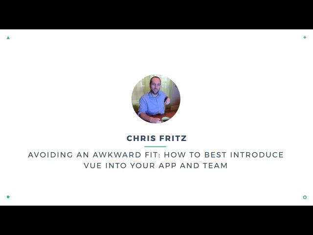 Chris Fritz - How to introduce Vue into your app and team | VueConf 2017