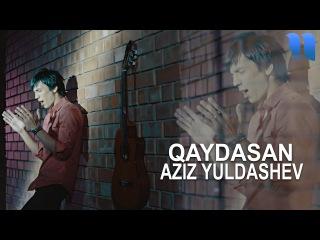 Aziz Yuldashev - Qaydasan   Азиз Юлдашев - Қайдасан