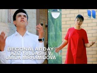 Aziz Yuldashev va Umida Mirhamidova - Begonalarday