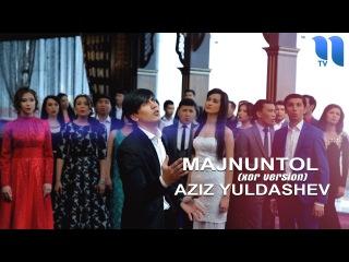 Aziz Yuldashev - Majnuntol (xor version)   Азиз Юлдашев - Мажнунтол (хор версион)