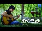 Aziz Yuldashev - Majnuntol   Азиз Юлдашев - Мажнунтол