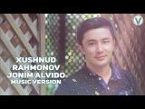 Xushnud Rahmonov - Jonim alvido   Хушнуд Рахмонов - Жоним алвидо (music version) 2017
