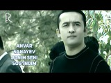 Anvar Sanayev - Jonim seni sog'indim Анвар Санаев - Жоним сени согиндим