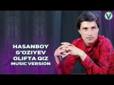 Hasanboy Goziyev - Olifta qiz | Хасанбой Гозиев - Олифта киз (music version) 2017