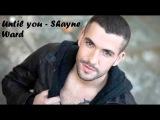 Until You - Shayne Ward one hour music