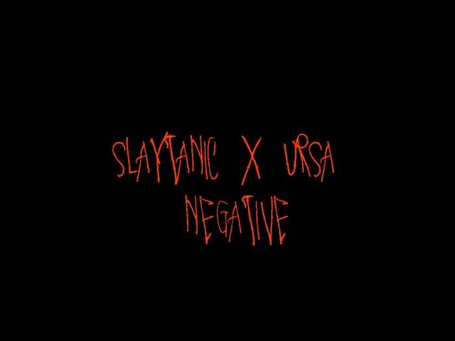 SLAYTANIC X URSA - NEGATIVE
