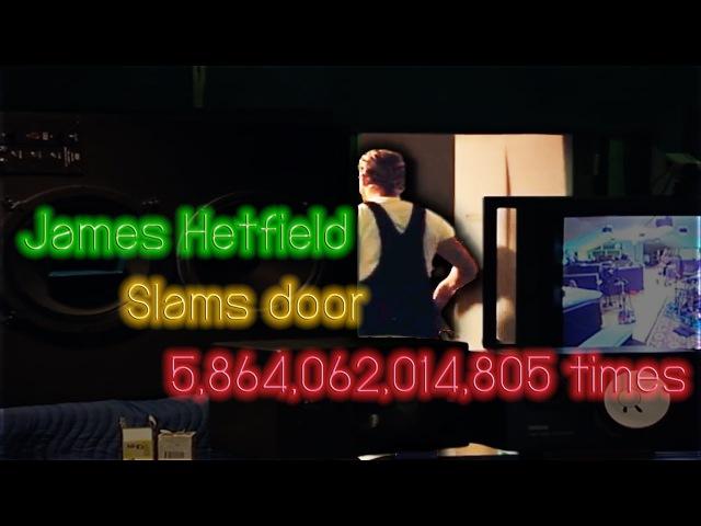 James Hetfield Slams door 5,864,062,014,805 times