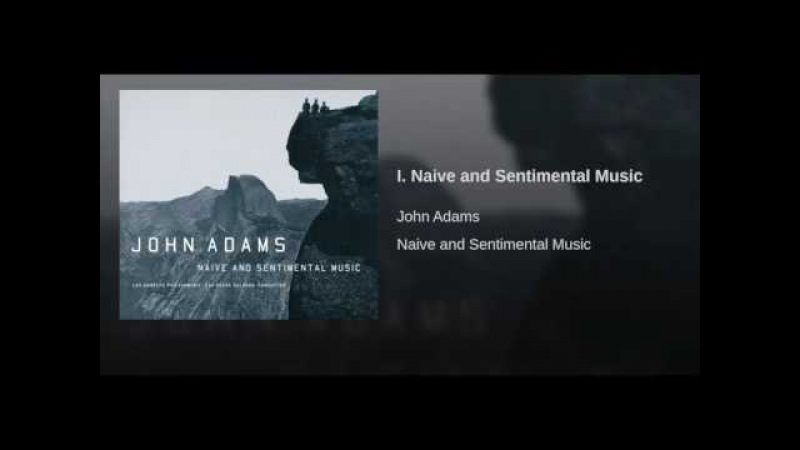 Naïve and Sentimental Music for orchestra (1997-98) John Adams