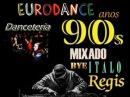 Euro Dance Anos 90s Mixado Bye Italo Regis