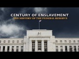 Century of Enslavement The History of The Federal Reserve