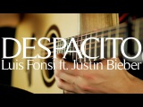 Despacito - Luis Fonsi ft. Justin Bieber &amp Daddy Yankee - Fingerstyle Guitar Cover