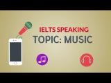 IELTS SPEAKING TEST Topic MUSIC - Full Part 1, part 2, part 3