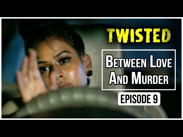 Twisted | Episode 9 - 'Between Love And Murder' | Nia Sharma | A Web Series By Vikram Bhatt