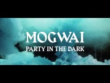 Mogwai Party In The Dark (Official Video)