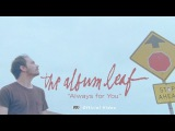 The Album Leaf - Always for You OFFICIAL VIDEO