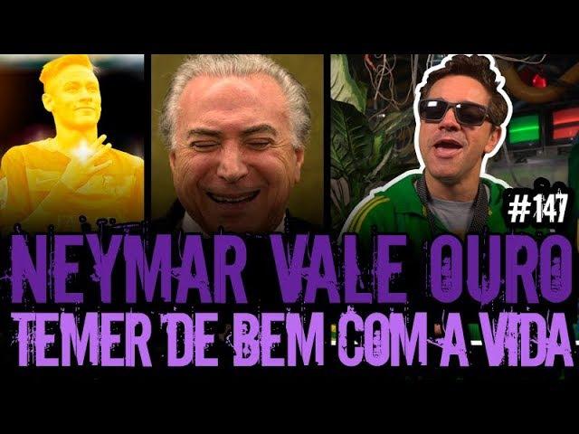 NEYMAR VALE OURO TEMER DE BEM COM A CÂMARA | Plantão do Vilela | 147