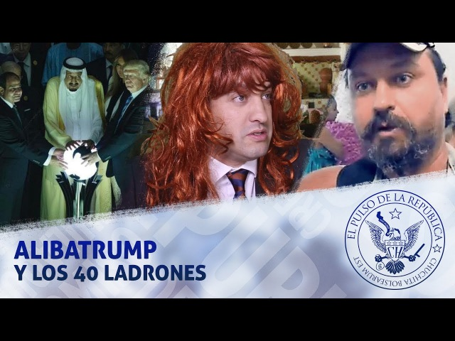 ALIBATRUMP Y LOS 40 LADRONES - EL PULSO DE LA REPÚBLICA