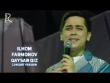 Ilhom Farmonov - Qaysar qiz   Илхом Фармонов - Кайсар киз (concert version)