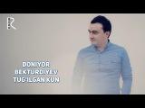 Doniyor Bekturdiyev - Tugilgan kun | Дониёр Бектурдиев - Тугилган кун