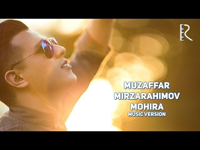 Muzaffar Mirzarahimov - Mohira | Музаффар Мирзарахимов - Мохира (music version)