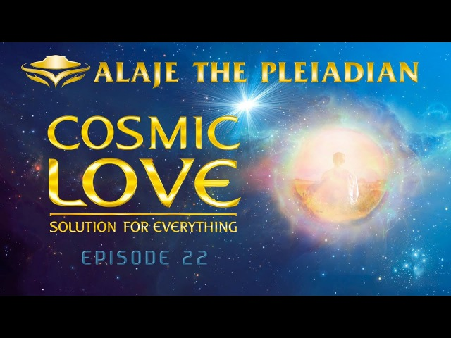 Part 22 - PLEIADIAN ALAJE - Developing a Consciousness of Light and Love - Engl Sub