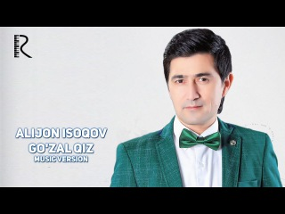 Alijon Isoqov - Go'zal qiz | Алижон Исоков - Гузал киз (music version)