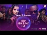 Trip Abhi Baaki Hai - Official Music Video SHIVI DJ Bravo vk.comvladorz #trap #hardstyle #swag #twerk #rap #vladorz