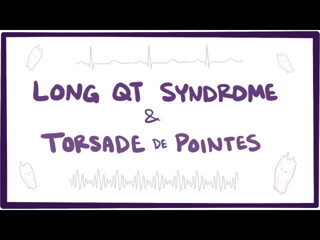 Long QT syndrome torsade de pointes - causes, symptoms pathology