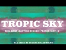 Biga*Ranx - Tropic Sky (feat. Ruffian Rugged, Prendy, Art - X) Fan Video