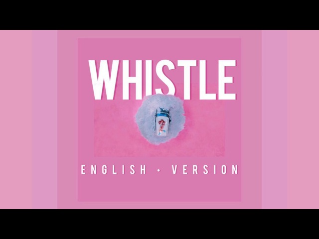 BLACKPINK - Whistle (휘파람) English Version