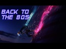 'Back To The 80's' Best of Synthwave And Retro Electro Music Mix for 1 Hour Vol 11