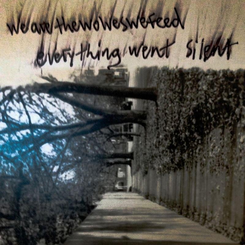 Everything Went Silent - Wearethewolveswefeed (2017)