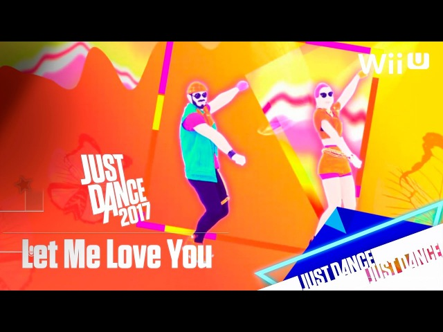 Just Dance 2017 - Let Me Love You
