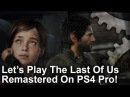 [4K] Let's Play The Last of Us Remastered on PS4 Pro