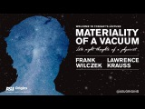 Frank Wilczek &amp Lawrence Krauss  Materiality of a Vacuum (OFFICIAL) - (Part 1)