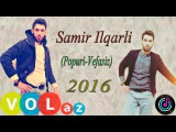 Samir Ilqarli - Popuri Vefasiz