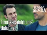 Kara Sevda 72. Bölüm - Emir Kaçabildi mi?