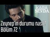 Kara Sevda 72. Bölüm - Zeynepin Durumu Nasıl?