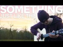 Something Just Like This - The Chainsmokers Coldplay - Fingerstyle Guitar Cover