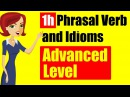 1h English Phrasal Verbs and idioms with detail Explanation Advanced Level