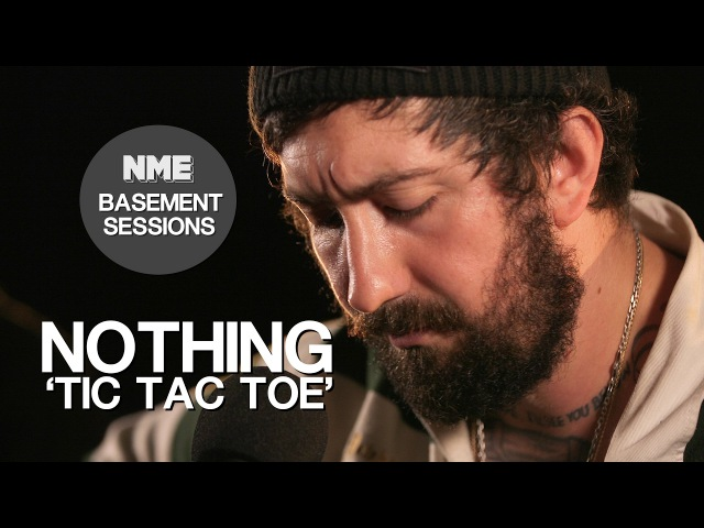 Nothing 'Tic Tac Toe' NME Basement Sessions