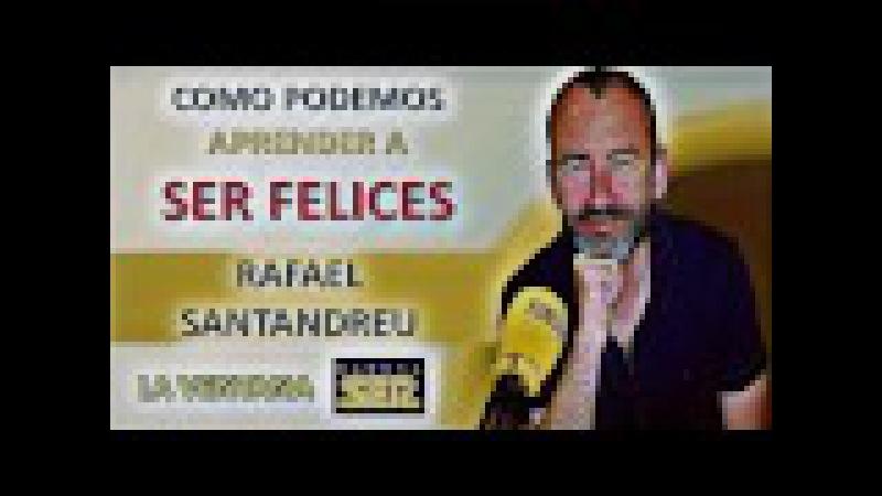 Rafael Santandreu Cómo podemos aprender a ser felices La ventana Cadena Ser Psicología Cognitiva