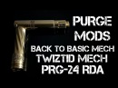 PURGE MODS BACK TO BASICS, TWIZTED, PRG24 RDA review with timestamps!